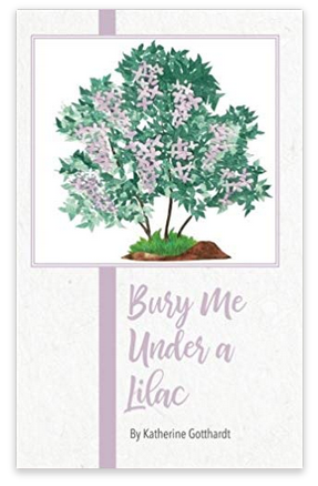 Bury Me Under a Lilac, Katherine Gotthardt, Katherine Mercurio Gotthardt, poetry, writing, Prince William Poet Laureate 2018, Sima Farra Button, Scott Bricker, Chelsea Tompkins