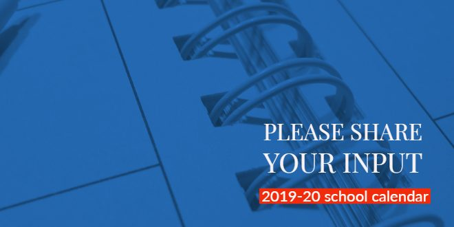 please share your input for the 2019 20 school calendar
